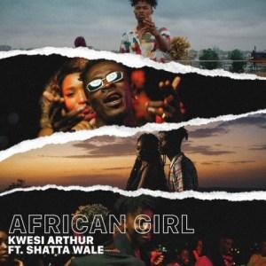 Kwesi Arthur - African Girl ft. Shatta Wale
